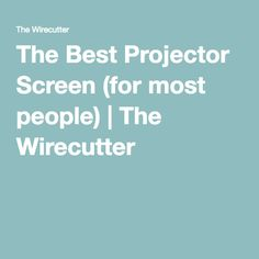 The Best Projector Screen (for most people)   The Wirecutter