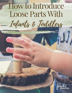 How to Introduce Loose Parts With Infants and Toddlers | Let's face it, infants and toddlers are experts at tinkering. What better materials to tinker with than loose parts? Click here to read how to introduce loose parts to infants and children. #FairyDustTeaching #looseparts #ReggioInspired #infantsandtoddlers