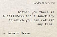 """""""In dir ist eine Stille und ein Heiligtum, in die du stets zurückkehren und du selbst sein kannst.""""  - Hermann Hesse (Siddharta)"""
