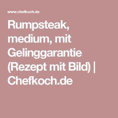Rumpsteak, medium, mit Gelinggarantie (Rezept mit Bild) | Chefkoch.de