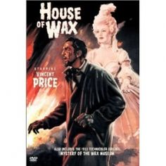 House of Wax (1953) Professor Henry Jarrod, the creepy curator of a wax museum loses his beloved business to a fire and then rebuilds it. This time though, he doesn't use wax models, but a ghoulish alternative: dead bodies. Also includes The Mystery of the Wax Museum, the 1933 feature that House of Wax was based on. Vincent Price, Frank Lovejoy...12b