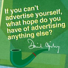"""If you can't advertise yourself, what hope do you have of advertising anything else?"" #DavidOgilvy #Quote"