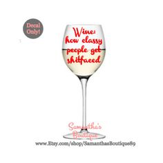 "DIY ""Wine: How classy people get shitfaced"" Wine Glass Vinyl Decal Wine Glass Decals, Classy People, Vinyl Decals, Unique Jewelry, Tableware, Diy, Drinks, Seeds, Drinking"