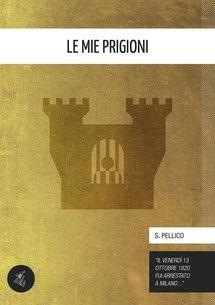 Le mie prigioni - Silvio Pellico