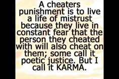 Karma, poetic justice, cheaters, what goes around comes around.