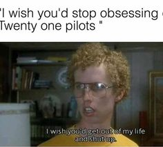 dude I fucking love napoleon dynamite and I also fucking love twenty one pilots so this pin is amazing