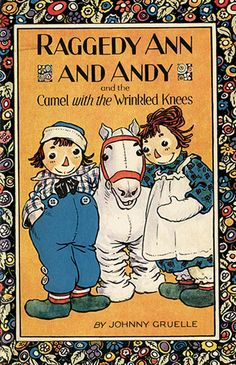 RAGGEDY ANN AND ANDY AND THE CAMEL WITH THE WRINKLED KNEES.  (1924)  A Volland Happy Children Book, wonderfully illustrated in color throughout by JOHNNY GRUELLE.
