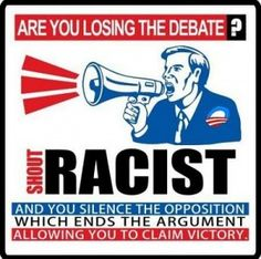 The Race Card - Overused And Getting Very Tedious! Being Against Someone's Policies Is Not Being A Racist.