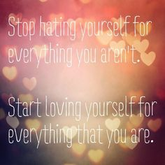 Stop hating yourself, that's the key to your unhappiness not time, once you do that everything will start to get better. You can't change your mistakes of the past so don't let it ruin your present or your future, moving forward is great advice but some people confuse this with it meaning we need to forget our past & have nothing to do with it, the truth is the past made us who we are today, good and bad but it's the bad that most people focus on sadly and they never learn to forgive…