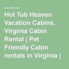 Hot Tub Heaven Vacation Cabins, Virginia Cabin Rental   Pet Friendly Cabin rentals in Virginia   Shenandoah Cabin Rentals
