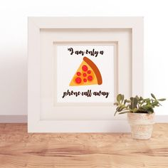 I'm Only a Phone Call Away, Pizza, PRINTABLE art by DesignsMeow on Etsy https://www.etsy.com/listing/529755739/im-only-a-phone-call-away-pizza