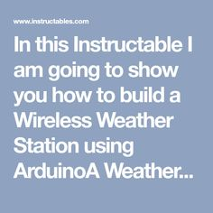 In this Instructable I am going to show you how to build a Wireless Weather Station using ArduinoA Weather station is a device that collects data related to the. Arduino Wifi, Weather, Electronics, Wifi Arduino, Weather Crafts, Consumer Electronics