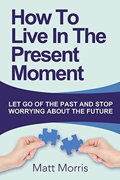 Self Help: How To Live In The Present Moment (Self help, Self help books, Self help books for women, Anxiety self help, Self help relationships, Present Moment, Be Happy Book 1) by Matt Morris http://www.amazon.com/dp/B00F023JRO/ref=cm_sw_r_pi_dp_W3DZwb04498HM
