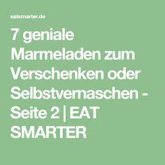 7 geniale Marmeladen zum Verschenken oder Selbstvernaschen - Seite 2 | EAT SMARTER