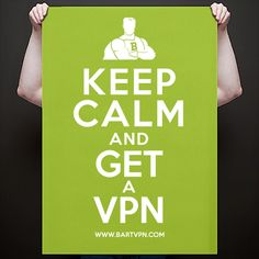 KEEP CALM & GET A VPN! :-) Visit www.bartvpn.com for more information!