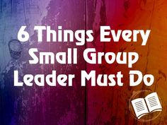 6 things every small group leader must do (youth group emphasis): 1. Be there for the right reasons. 2. Genuinely love your students. 3. Contact your kids weekly outside of your small group time. 4. Attend large group events as much as possible. 5. Have a balance of discipleship and relationship (Relationships are the bridge to discipleship). 6. Get to know their parents.