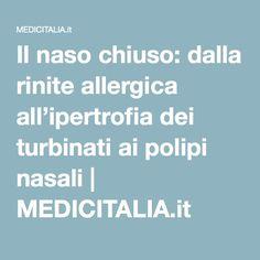 Il naso chiuso: dalla rinite allergica all'ipertrofia dei turbinati ai polipi nasali | MEDICITALIA.it