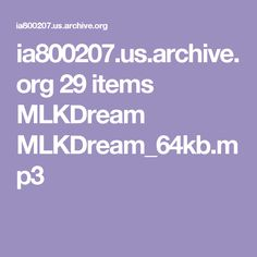 ia800207.us.archive.org 29 items MLKDream MLKDream_64kb.mp3