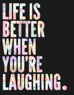 Life is better when you're laughing! #quote