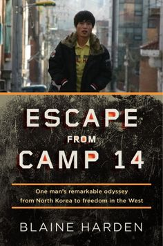 """""""If you have a soul, you will be changed forever by Escape From Camp 14."""" -- Mitchell Zuckoff"""