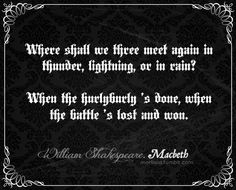 """""""Where shall we three meet again in thunder, lightning, or in rain When the hurlyburly 's done, when the battle 's lost and won.""""  ― William Shakespeare, Macbeth"""