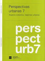 Perspectivas urbanas. 7, Espacio colectivo, regiones urbanas / [edición cargo de, José María García-Pablos Ripoll ; coordinación, Silvia Herrero y José María García-Pablos]. + info: http://projectbasedschool.universidadeuropea.es/arquitectura/area/publicaciones_investigacion/Perspectivas+urbanas+7/7/29/167/10436