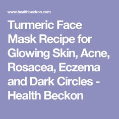 Turmeric Face Mask Recipe for Glowing Skin, Acne, Rosacea, Eczema and Dark Circles - Health Beckon
