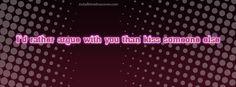 Rather argue than kiss somoene else Facebook Cover InstallTimelineCover.com