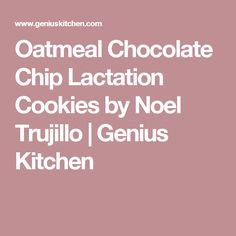 Oatmeal Chocolate Chip Lactation Cookies by Noel Trujillo | Genius Kitchen