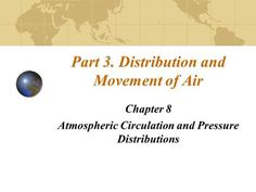 Part Distribution and Movement of Air Chapter 8 Atmospheric Circulation and Pressure Distributions Atmospheric Circulation, Major Oceans, Cell Model, Ocean Current, Physical Geography, Weather And Climate, Pacific Ocean, Surface