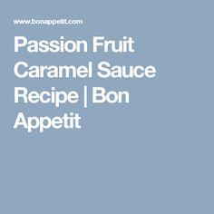 Passion Fruit Caramel Sauce Recipe | Bon Appetit