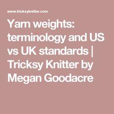 Yarn weights: terminology and US vs UK standards | Tricksy Knitter by Megan Goodacre