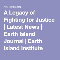 A Legacy of Fighting for Justice | Latest News | Earth Island Journal | Earth Island Institute