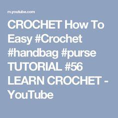CROCHET How To Easy #Crochet #handbag #purse TUTORIAL #56 LEARN CROCHET - YouTube