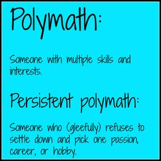 The Persistent Polymath: an online resource for polymaths, scanners, Renaissance people, and the multi-talented.