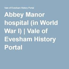 WEB PORTAL Mrs Rudge and Abbey Manor hospital (in World War I) | Vale of Evesham History Society http://www.valeofeveshamhistory.org/displays/abbey-manor-hospital-wwi/