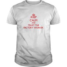 Keep Calm and Trust the Factory Worker T-Shirts, Hoodies. Get It Now ==► https://www.sunfrog.com/Jobs/Keep-Calm-and-Trust-the-Factory-Worker-White-Guys.html?id=41382