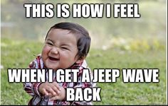 EvilBaby - This is how I feel When I get a jeep wave back
