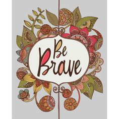"""- Product: decal of the quote """"Be Brave"""" with floral art - Sizes: S-8.8""""w x 11""""h; M-12""""w x 15""""h; L-31""""w x 38.5""""h; XL-38.5""""w x 48""""h - Colors: green, yellow, red, pink, orange, tangerine, teal, brown, g"""