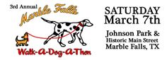 Help Save Local Shelter Dogs From Being Killed! 3rd Annual Marble Falls Walk-A-Dog-A-Thon – Saturday March 7th   wearemarblefalls.com
