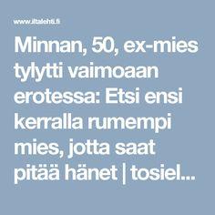 Minnan, 50, ex-mies tylytti vaimoaan erotessa: Etsi ensi kerralla rumempi mies, jotta saat pitää hänet | tosielamaa | Iltalehti.fi