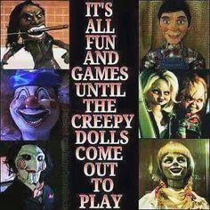 I can handle Chucky. But puppets or dolls get that shit away from me for real!