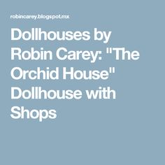 """Dollhouses by Robin Carey: """"The Orchid House"""" Dollhouse with Shops"""