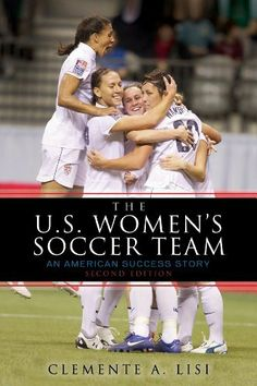 The U.S. Women's Soccer Team: An American Success Story by Clemente A. Lisi (OGM contributing writer), http://www.amazon.com/dp/0810874156/ref=cm_sw_r_pi_dp_i8k5qb0BR6A20