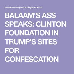 BALAAM'S ASS SPEAKS: CLINTON FOUNDATION IN TRUMP'S SITES FOR CONFESCATION