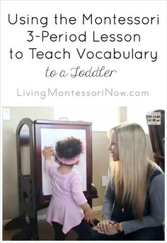 Blog post and YouTube video with ideas for teaching vocabulary to toddlers (and preschoolers) using the Montessori 3-period lesson