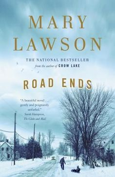 Road Ends, by Mary Lawson (Knopf Canada) http://www.randomhouse.ca/books/228900/road-ends-by-mary-lawson?isbn=9780345808097