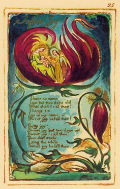"William Blake's ""Infant Joy"" Text (from article about the artist/poet/visionary's art, life,&inspiration.Blake freely admitted her ""conversed with Angels""& that he was inspired to publish his works by his beloved brother, who came to speak with him years after his death in the Earthly realm."