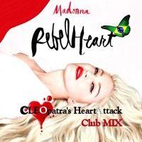 Madonna - Rebel Heart (CLEOpatra's HeartAttack Club MIX) de Cleo Nasser Mixes en SoundCloud