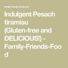 Indulgent Pesach tiramisu (Gluten-free and DELICIOUS!) - Family-Friends-Food
